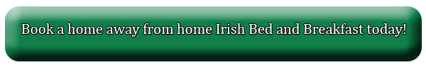 Book a home away from home Irish Bed and Breakast today!